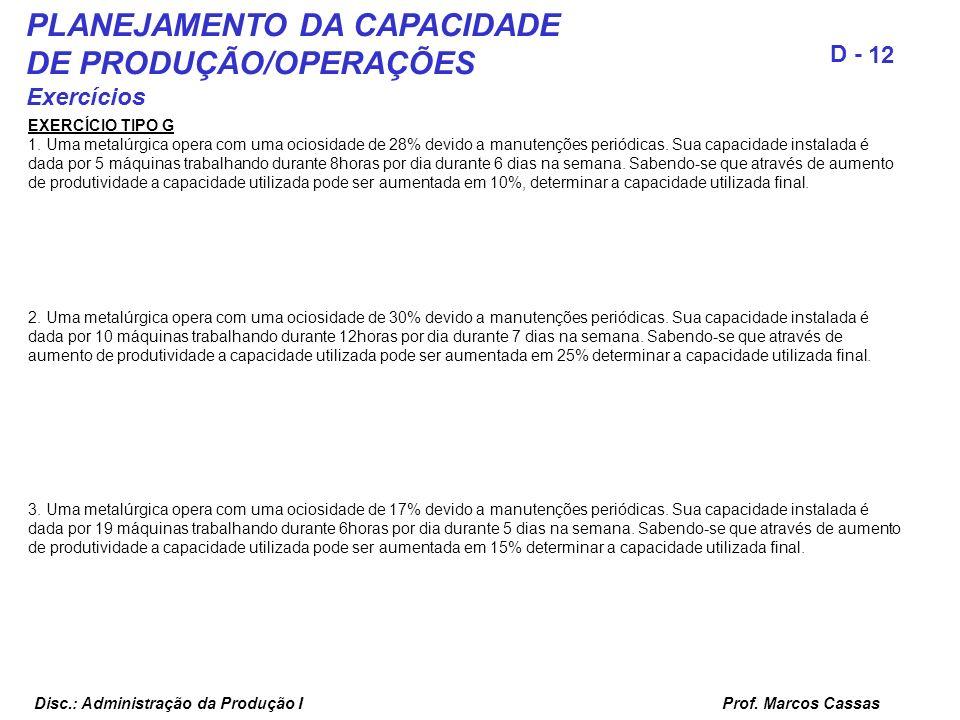 Prof. Marcos Cassas 12 D - Disc.: Administração da Produção I PLANEJAMENTO DA CAPACIDADE DE PRODUÇÃO/OPERAÇÕES Exercícios EXERCÍCIO TIPO G 1. Uma meta