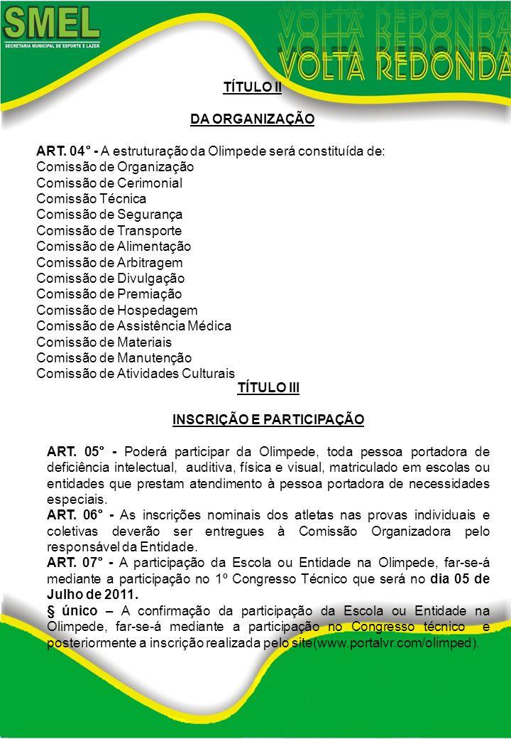 TÍTULO II DA ORGANIZAÇÃO ART. 04° - A estruturação da Olimpede será constituída de: Comissão de Organização Comissão de Cerimonial Comissão Técnica Co