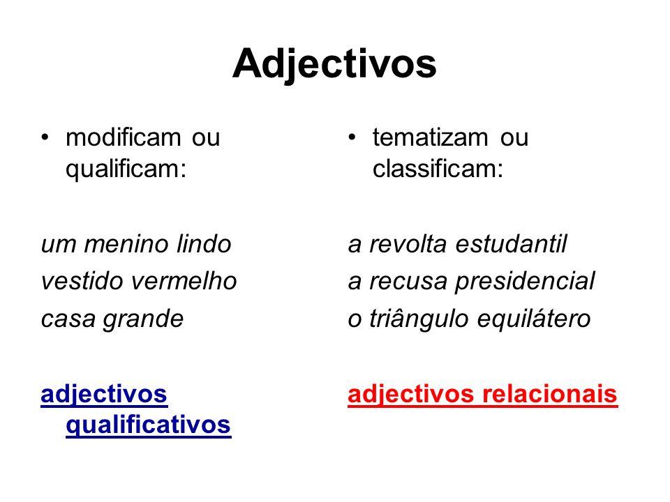 Adjectivos modificam ou qualificam: um menino lindo vestido vermelho casa grande adjectivos qualificativos tematizam ou classificam: a revolta estudan