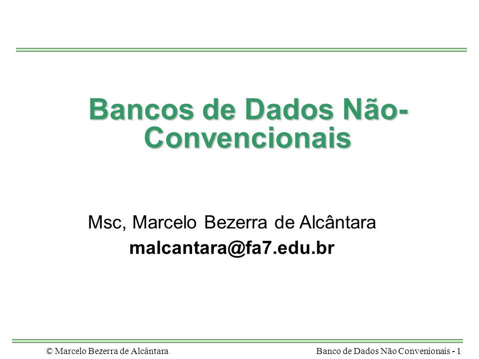 © Marcelo Bezerra de AlcântaraBanco de Dados Não Convenionais - 12 BDs Não-Convencionais Novos modelos de dados para atender aos requisitos de dados de aplicações não-convencionais –tópico de pesquisa na área de BD Exemplos –BD Orientado a Objeto –BD XML –Banco de dados móveis –...