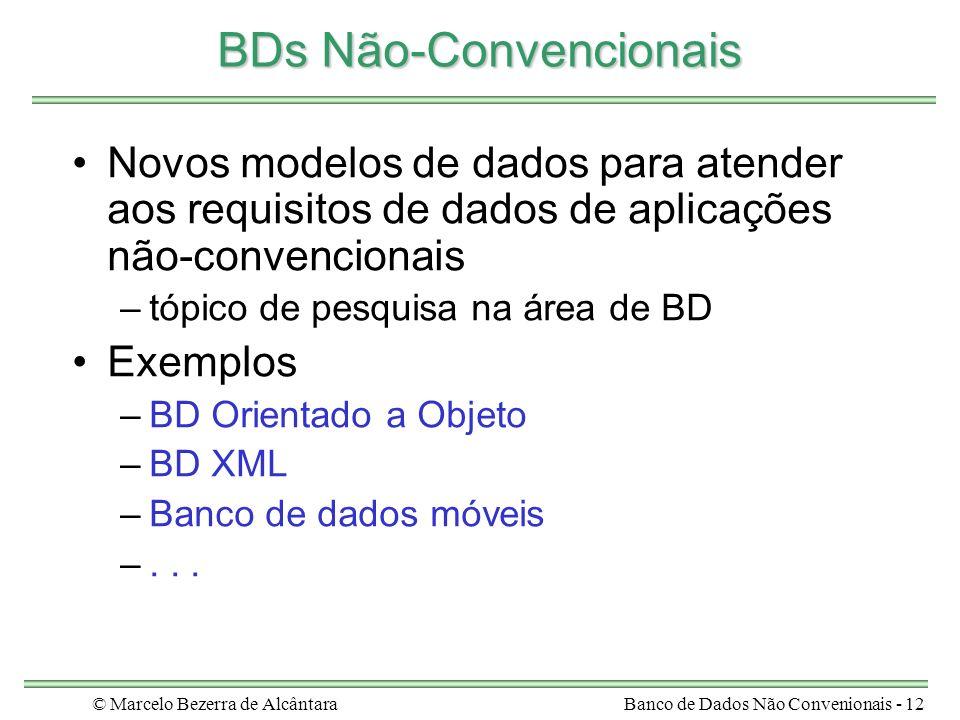 © Marcelo Bezerra de AlcântaraBanco de Dados Não Convenionais - 12 BDs Não-Convencionais Novos modelos de dados para atender aos requisitos de dados d