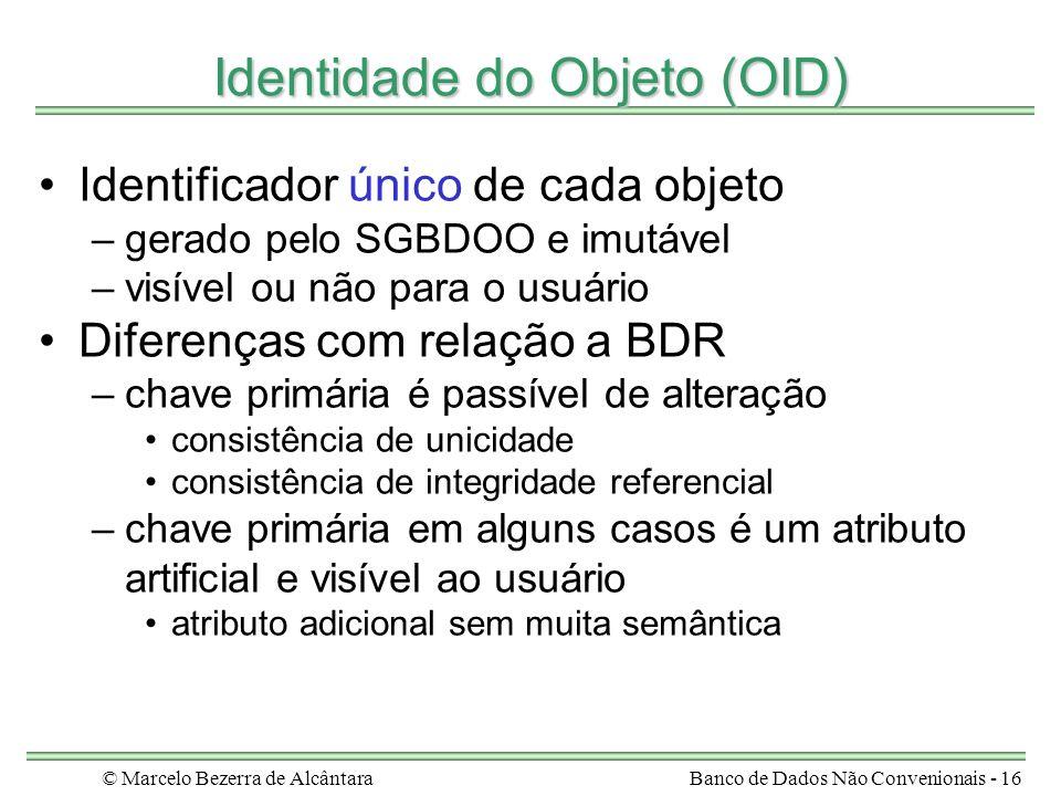 © Marcelo Bezerra de AlcântaraBanco de Dados Não Convenionais - 16 Identidade do Objeto (OID) Identificador único de cada objeto –gerado pelo SGBDOO e