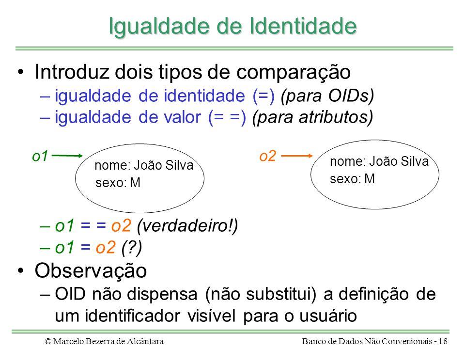 © Marcelo Bezerra de AlcântaraBanco de Dados Não Convenionais - 18 Igualdade de Identidade Introduz dois tipos de comparação –igualdade de identidade