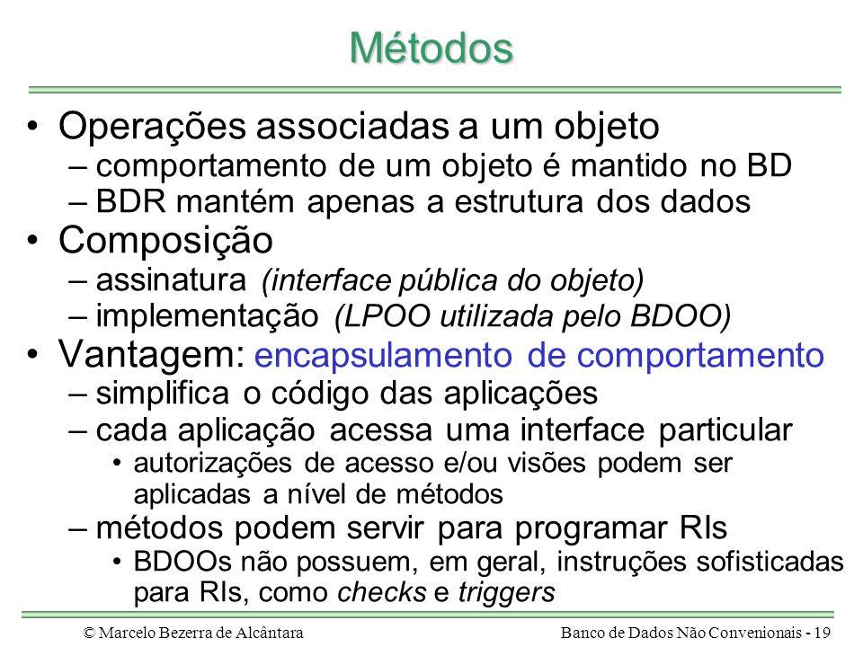 © Marcelo Bezerra de AlcântaraBanco de Dados Não Convenionais - 19 Métodos Operações associadas a um objeto –comportamento de um objeto é mantido no B