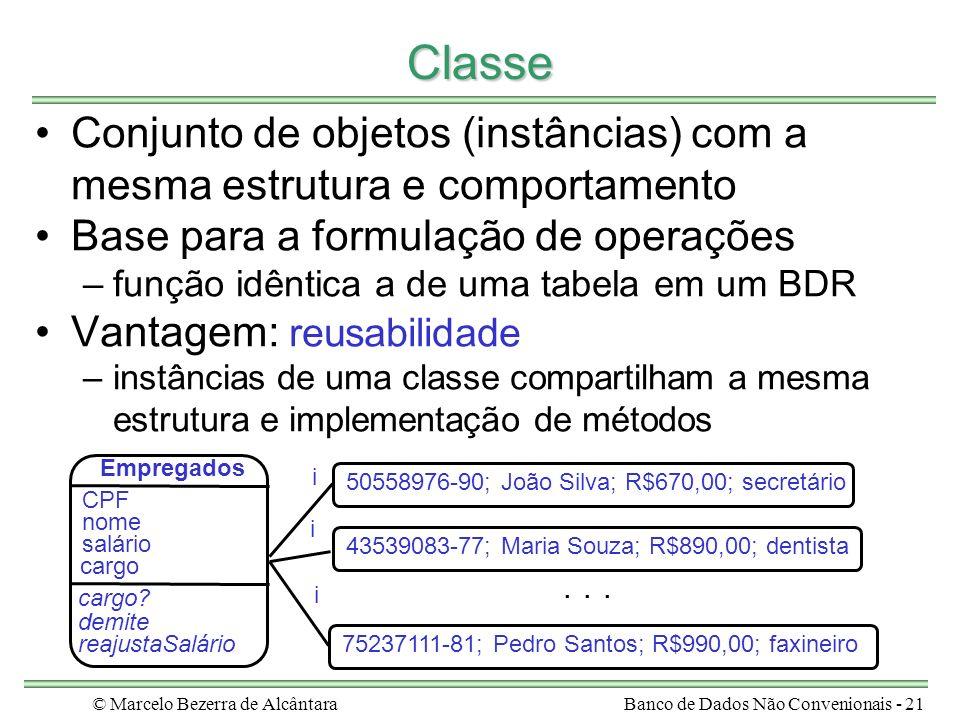 © Marcelo Bezerra de AlcântaraBanco de Dados Não Convenionais - 21 Classe Conjunto de objetos (instâncias) com a mesma estrutura e comportamento Base