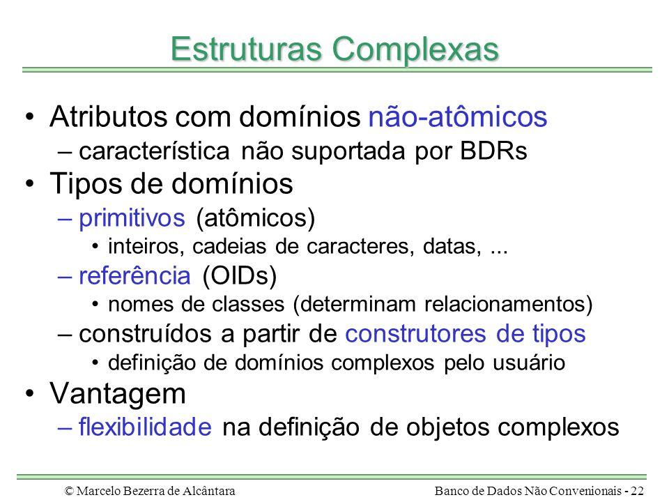 © Marcelo Bezerra de AlcântaraBanco de Dados Não Convenionais - 22 Estruturas Complexas Atributos com domínios não-atômicos –característica não suport