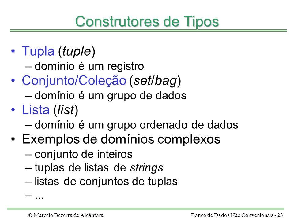 © Marcelo Bezerra de AlcântaraBanco de Dados Não Convenionais - 23 Construtores de Tipos Tupla (tuple) –domínio é um registro Conjunto/Coleção (set/ba