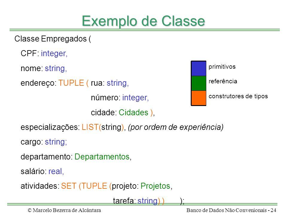 © Marcelo Bezerra de AlcântaraBanco de Dados Não Convenionais - 24 Exemplo de Classe Classe Empregados ( CPF: integer, nome: string, endereço: TUPLE (