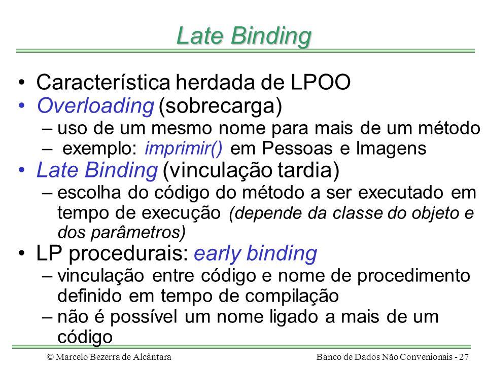 © Marcelo Bezerra de AlcântaraBanco de Dados Não Convenionais - 27 Late Binding Característica herdada de LPOO Overloading (sobrecarga) –uso de um mes
