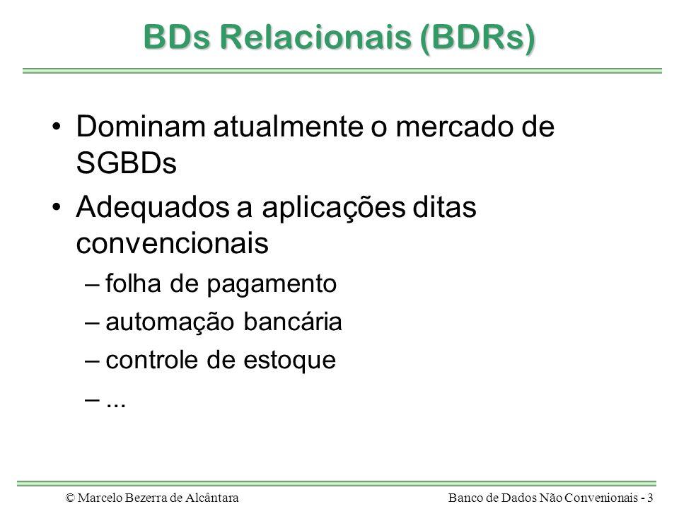 © Marcelo Bezerra de AlcântaraBanco de Dados Não Convenionais - 3 BDs Relacionais (BDRs) Dominam atualmente o mercado de SGBDs Adequados a aplicações