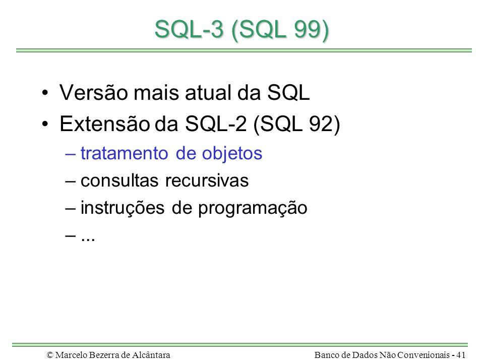 © Marcelo Bezerra de AlcântaraBanco de Dados Não Convenionais - 41 SQL-3 (SQL 99) Versão mais atual da SQL Extensão da SQL-2 (SQL 92) –tratamento de o