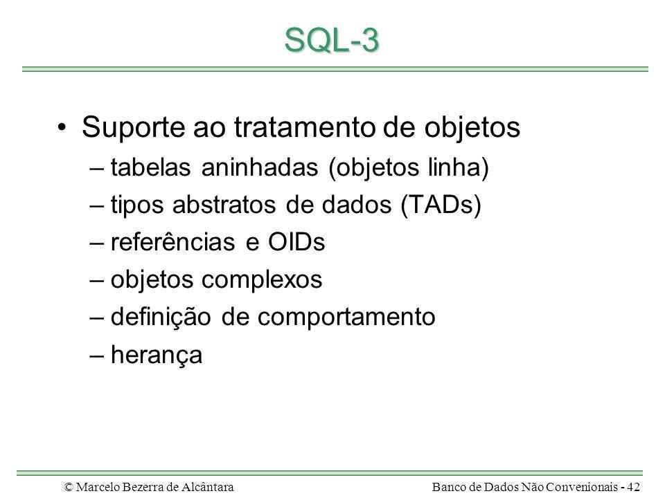 © Marcelo Bezerra de AlcântaraBanco de Dados Não Convenionais - 42 SQL-3 Suporte ao tratamento de objetos –tabelas aninhadas (objetos linha) –tipos ab