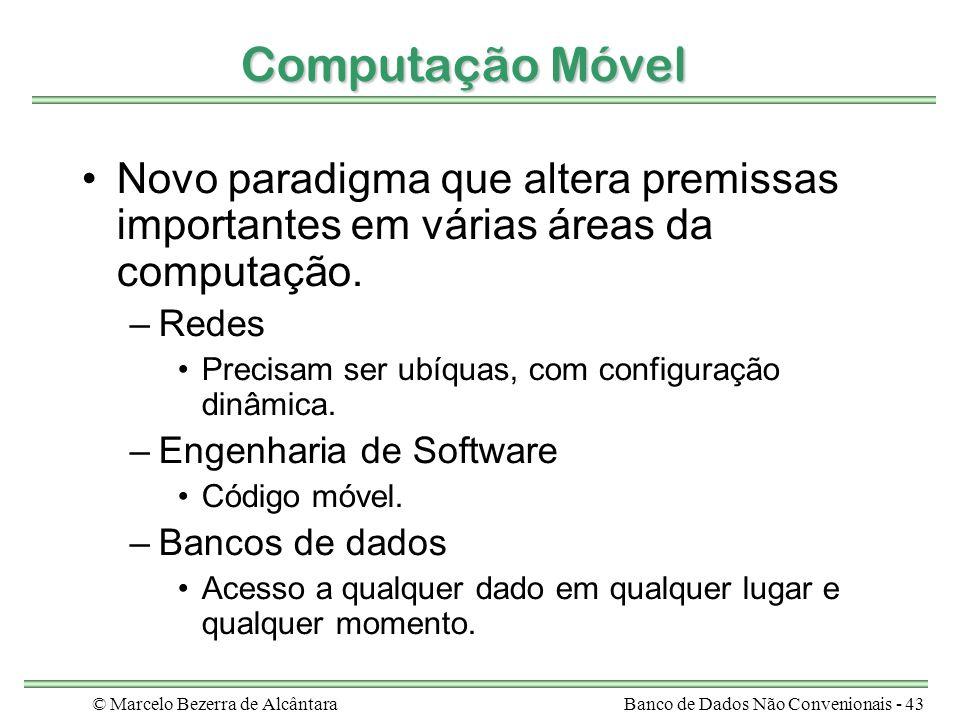 © Marcelo Bezerra de AlcântaraBanco de Dados Não Convenionais - 43 Computação Móvel Novo paradigma que altera premissas importantes em várias áreas da