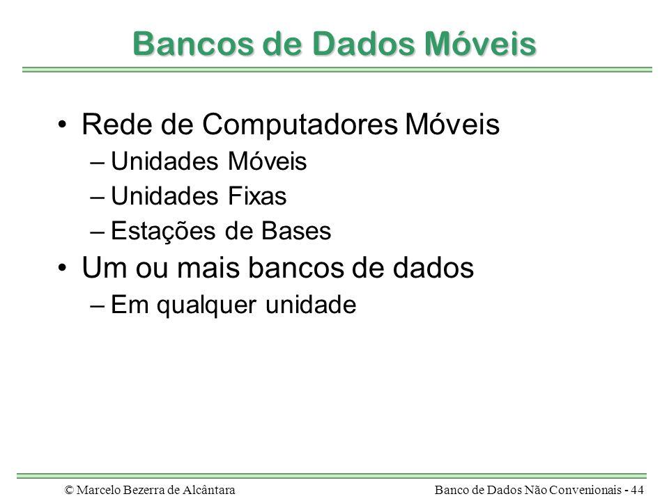 © Marcelo Bezerra de AlcântaraBanco de Dados Não Convenionais - 44 Bancos de Dados Móveis Rede de Computadores Móveis –Unidades Móveis –Unidades Fixas