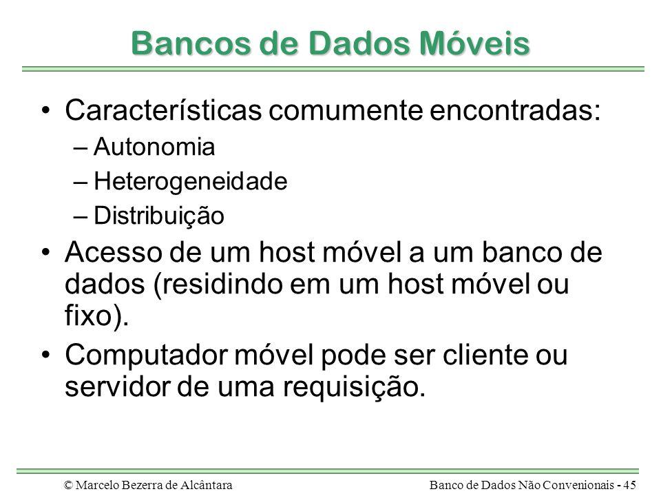 © Marcelo Bezerra de AlcântaraBanco de Dados Não Convenionais - 45 Bancos de Dados Móveis Características comumente encontradas: –Autonomia –Heterogen
