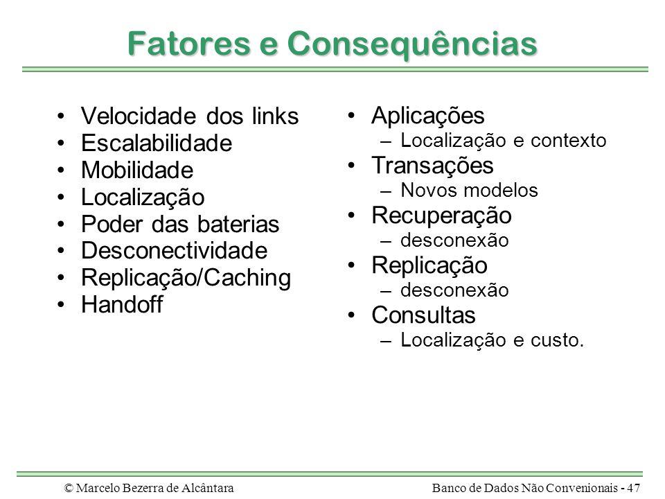 © Marcelo Bezerra de AlcântaraBanco de Dados Não Convenionais - 47 Fatores e Consequências Velocidade dos links Escalabilidade Mobilidade Localização