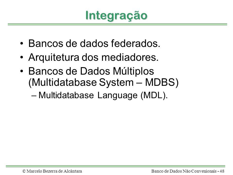 © Marcelo Bezerra de AlcântaraBanco de Dados Não Convenionais - 48 Integração Bancos de dados federados. Arquitetura dos mediadores. Bancos de Dados M