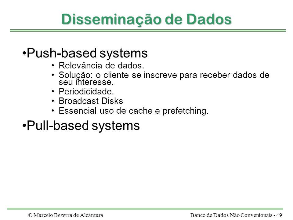 © Marcelo Bezerra de AlcântaraBanco de Dados Não Convenionais - 49 Disseminação de Dados Push-based systems Relevância de dados. Solução: o cliente se