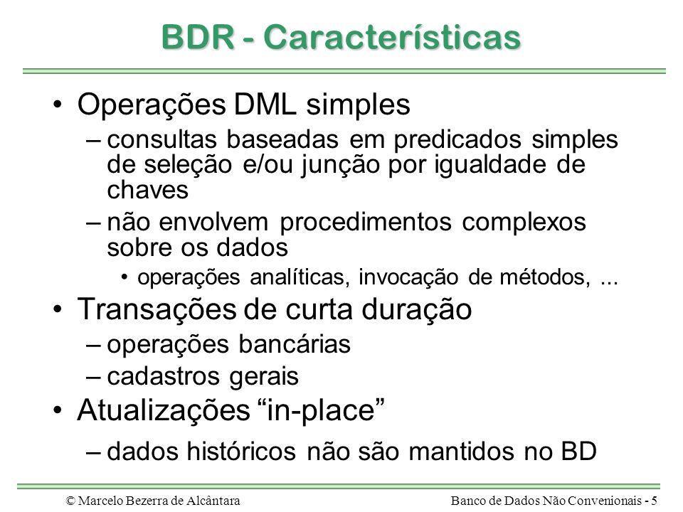 © Marcelo Bezerra de AlcântaraBanco de Dados Não Convenionais - 36 Classificação de Stonebreaker BDORBDOO BD Relacionais Sistemas de Arquivos Dados Simples Complexos Simples Complexas Quadrantes de tipos de gerenciadores de dados Consultas dados são linhas de tabelas cujos atributos possuem domínios simples flexibilidade de consultas com SQL