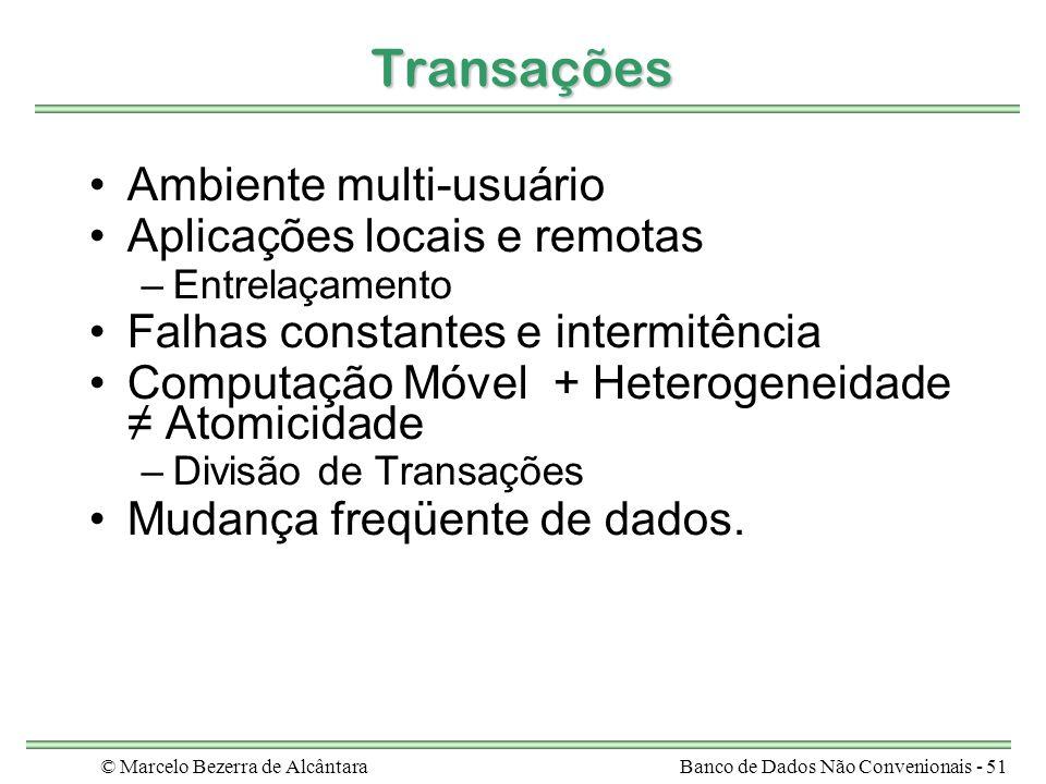 © Marcelo Bezerra de AlcântaraBanco de Dados Não Convenionais - 51 Transações Ambiente multi-usuário Aplicações locais e remotas –Entrelaçamento Falha