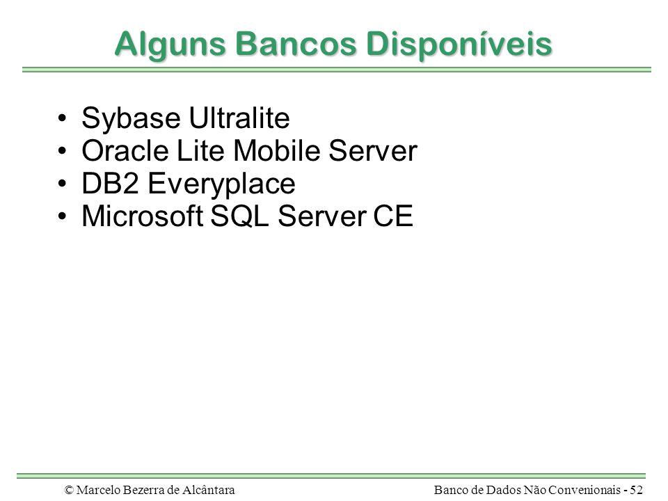 © Marcelo Bezerra de AlcântaraBanco de Dados Não Convenionais - 52 Alguns Bancos Disponíveis Sybase Ultralite Oracle Lite Mobile Server DB2 Everyplace