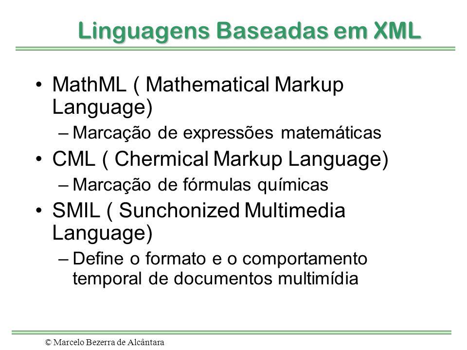 © Marcelo Bezerra de Alcântara Linguagens Baseadas em XML MathML ( Mathematical Markup Language) –Marcação de expressões matemáticas CML ( Chermical M