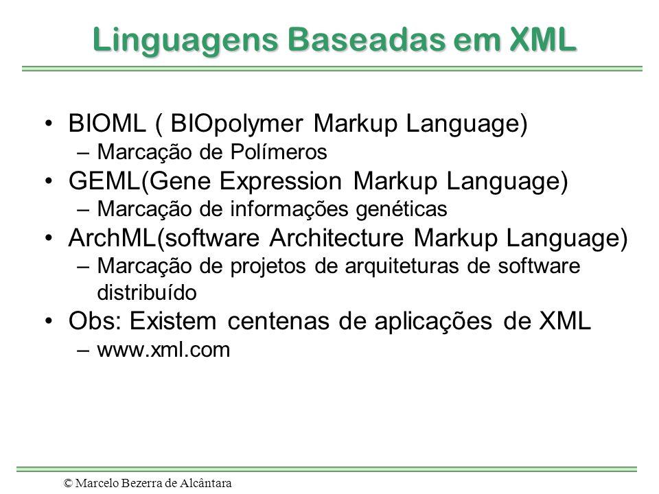 © Marcelo Bezerra de Alcântara Linguagens Baseadas em XML BIOML ( BIOpolymer Markup Language) –Marcação de Polímeros GEML(Gene Expression Markup Langu