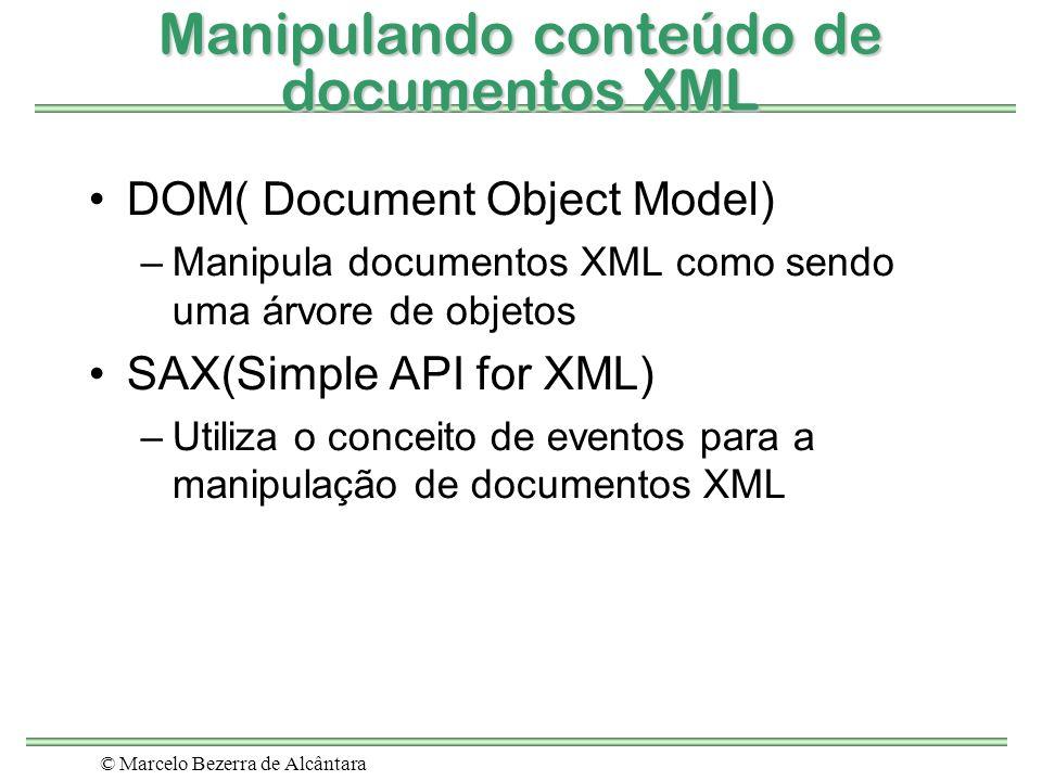 © Marcelo Bezerra de Alcântara Manipulando conteúdo de documentos XML DOM( Document Object Model) –Manipula documentos XML como sendo uma árvore de ob