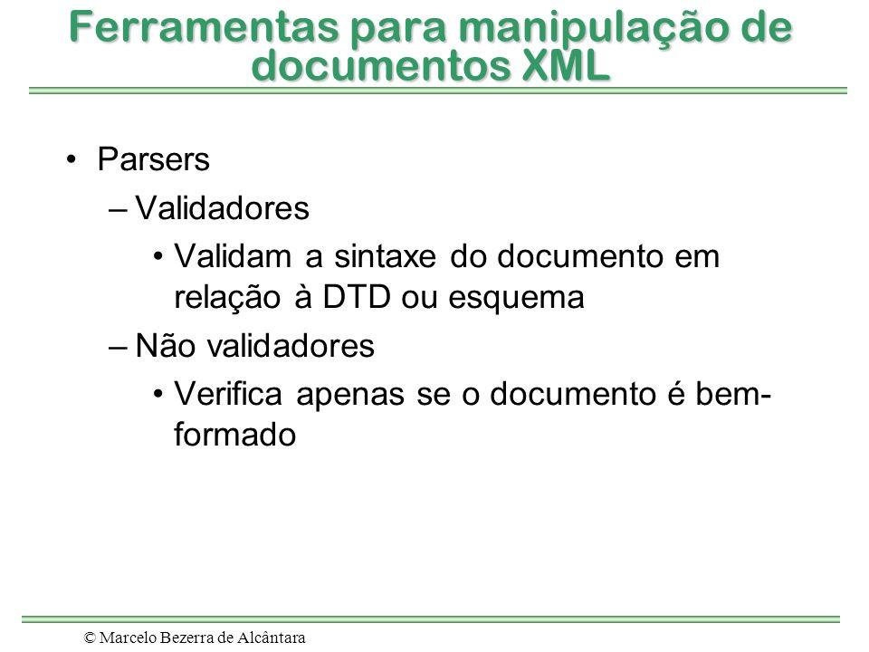 © Marcelo Bezerra de Alcântara Ferramentas para manipulação de documentos XML Parsers –Validadores Validam a sintaxe do documento em relação à DTD ou
