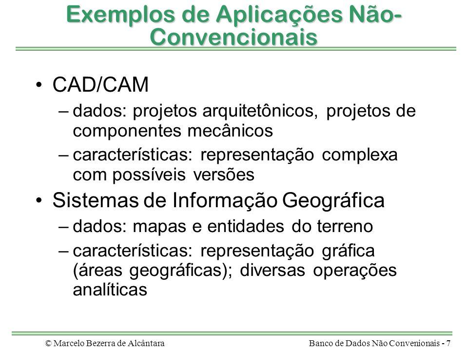 © Marcelo Bezerra de AlcântaraBanco de Dados Não Convenionais - 7 Exemplos de Aplicações Não- Convencionais CAD/CAM –dados: projetos arquitetônicos, p