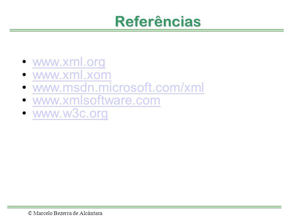 © Marcelo Bezerra de Alcântara Referências www.xml.org www.xml.xom www.msdn.microsoft.com/xml www.xmlsoftware.com www.w3c.org