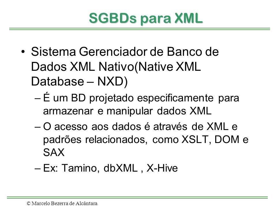 © Marcelo Bezerra de Alcântara SGBDs para XML Sistema Gerenciador de Banco de Dados XML Nativo(Native XML Database – NXD) –É um BD projetado especific