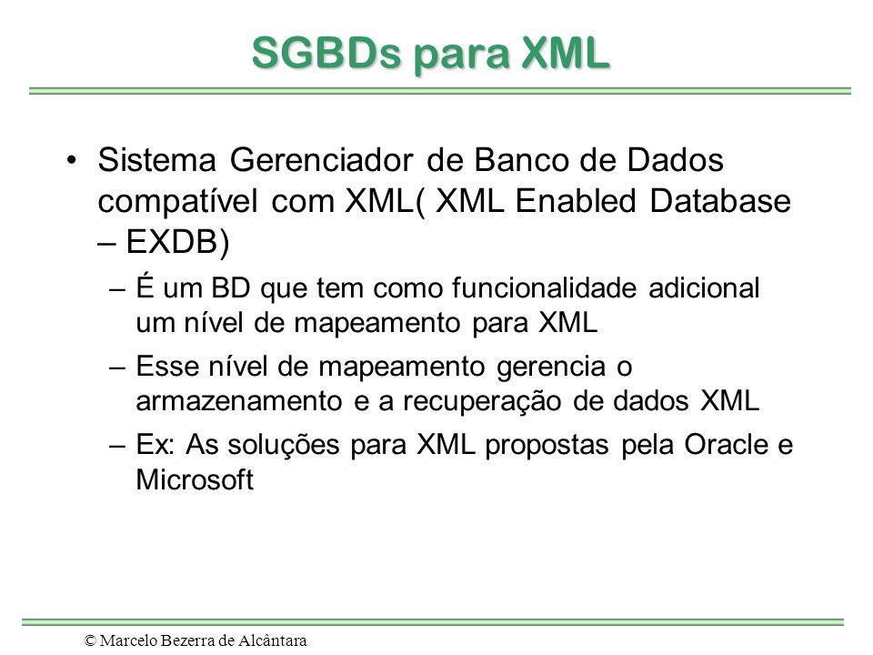 © Marcelo Bezerra de Alcântara SGBDs para XML Sistema Gerenciador de Banco de Dados compatível com XML( XML Enabled Database – EXDB) –É um BD que tem