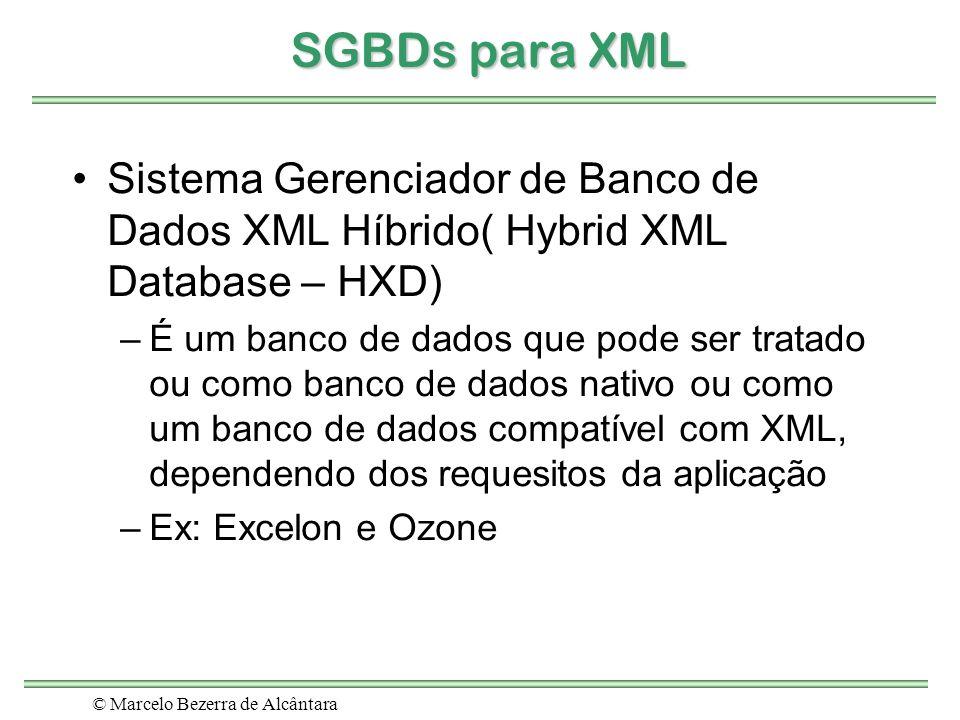 © Marcelo Bezerra de Alcântara SGBDs para XML Sistema Gerenciador de Banco de Dados XML Híbrido( Hybrid XML Database – HXD) –É um banco de dados que p