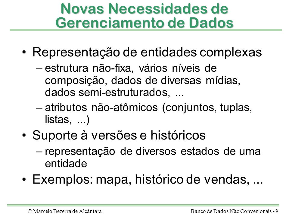 © Marcelo Bezerra de AlcântaraBanco de Dados Não Convenionais - 9 Novas Necessidades de Gerenciamento de Dados Representação de entidades complexas –e