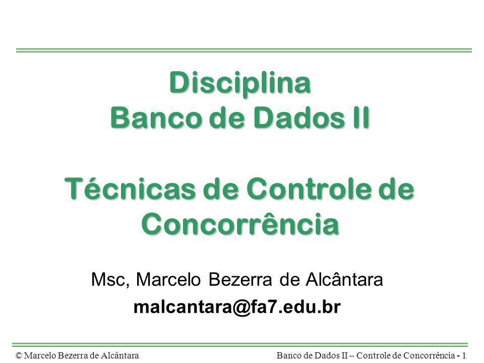 © Marcelo Bezerra de AlcântaraBanco de Dados II – Controle de Concorrência - 1 Disciplina Banco de Dados II Técnicas de Controle de Concorrência Msc,