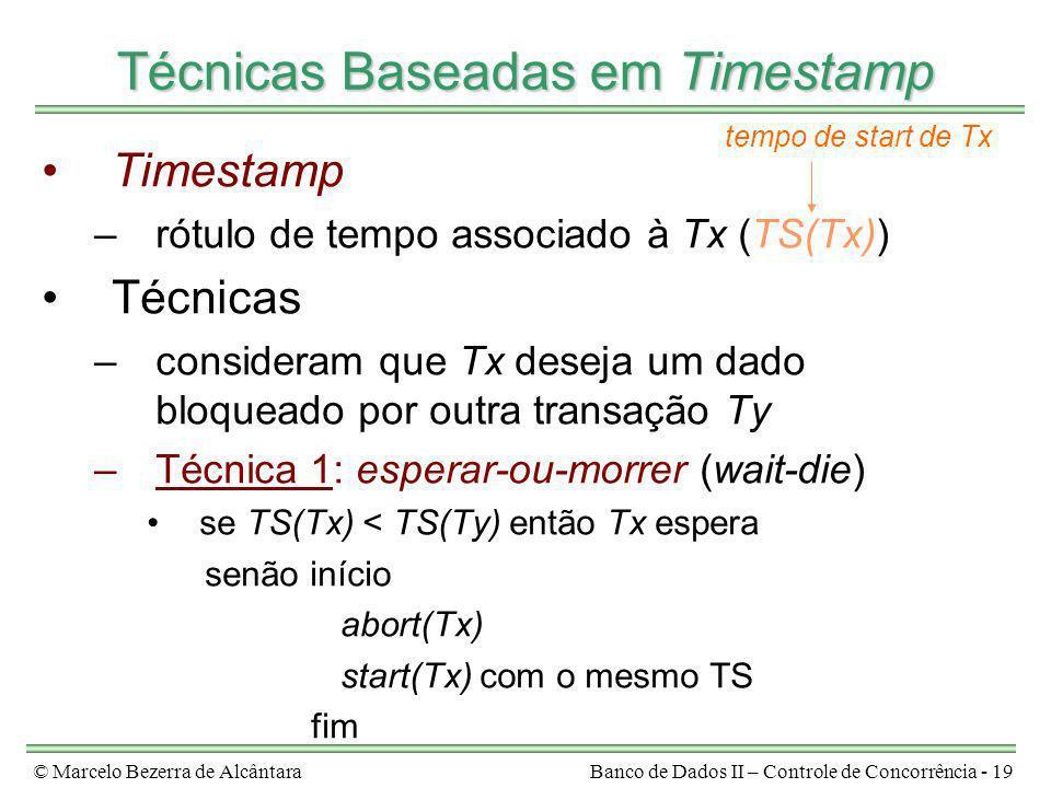 © Marcelo Bezerra de AlcântaraBanco de Dados II – Controle de Concorrência - 19 Técnicas Baseadas em Timestamp Timestamp –rótulo de tempo associado à