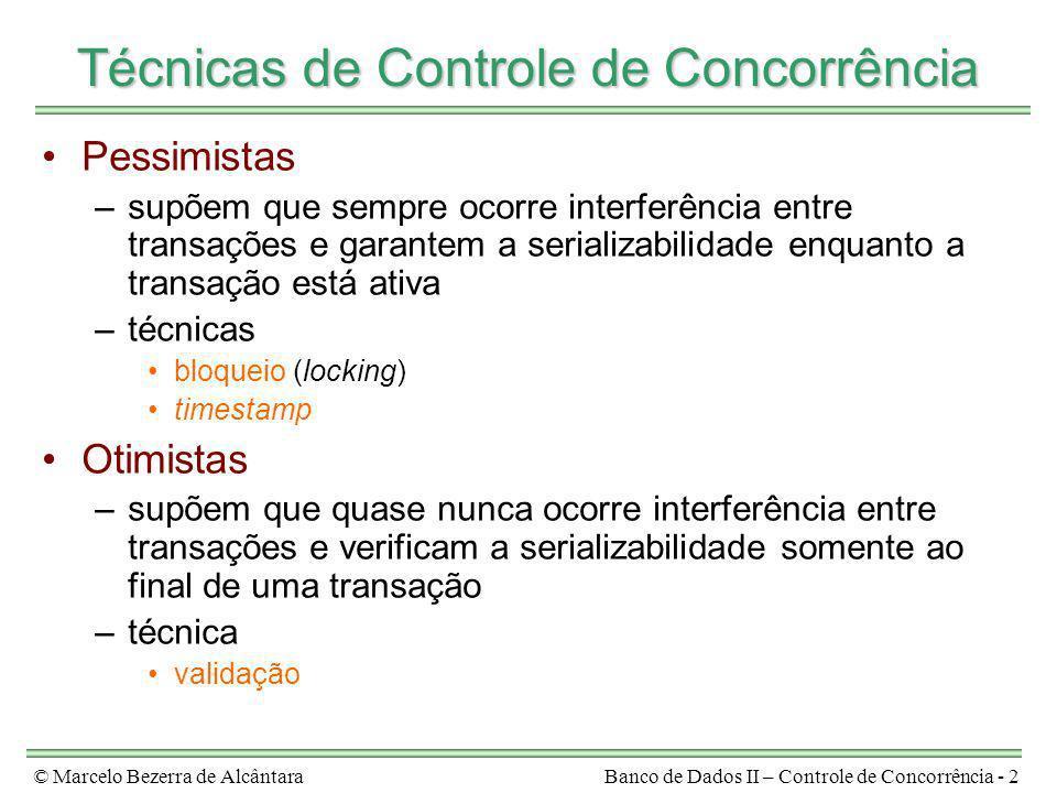 © Marcelo Bezerra de AlcântaraBanco de Dados II – Controle de Concorrência - 2 Técnicas de Controle de Concorrência Pessimistas –supõem que sempre oco