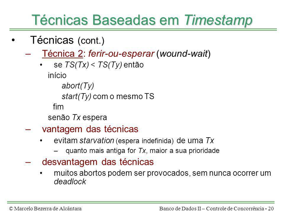 © Marcelo Bezerra de AlcântaraBanco de Dados II – Controle de Concorrência - 20 Técnicas Baseadas em Timestamp Técnicas (cont.) –Técnica 2: ferir-ou-e