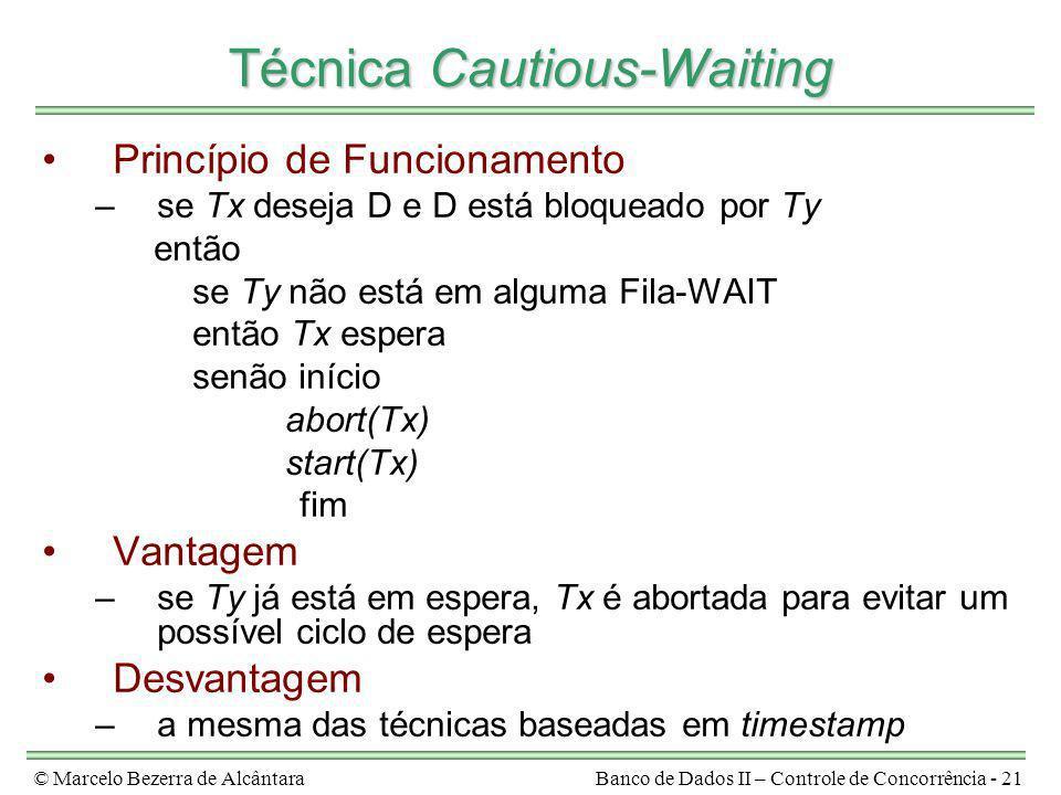 © Marcelo Bezerra de AlcântaraBanco de Dados II – Controle de Concorrência - 21 Técnica Cautious-Waiting Princípio de Funcionamento –se Tx deseja D e