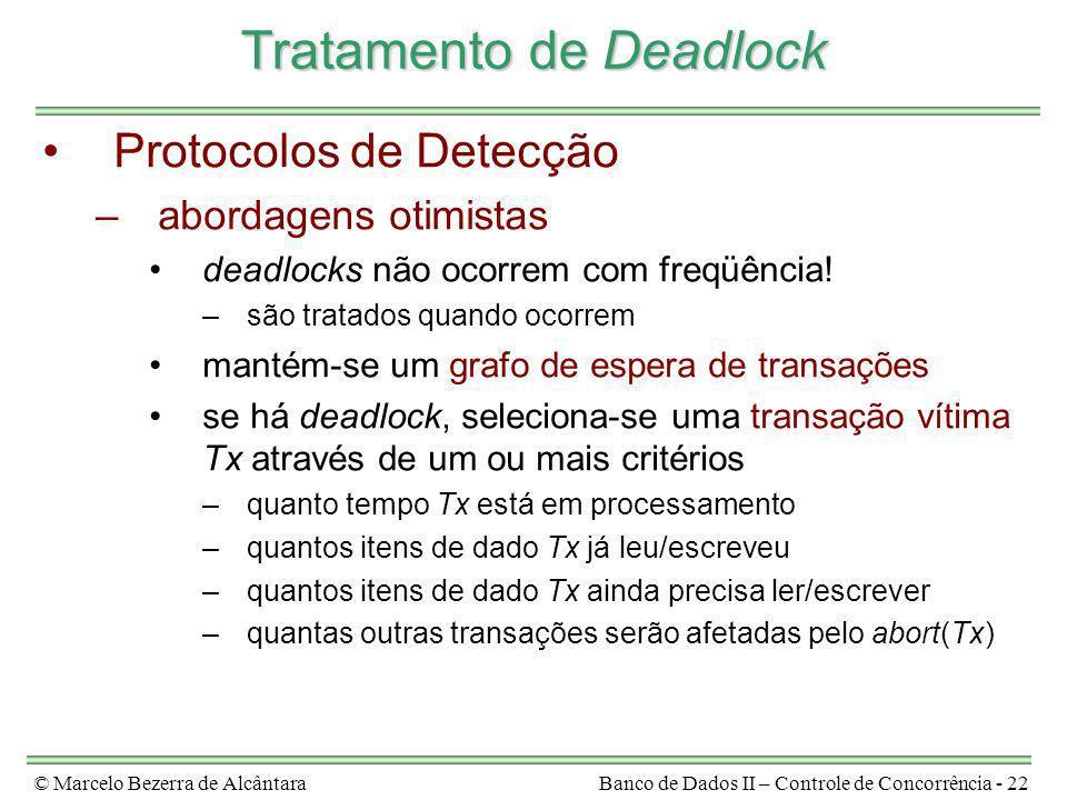 © Marcelo Bezerra de AlcântaraBanco de Dados II – Controle de Concorrência - 22 Tratamento de Deadlock Protocolos de Detecção –abordagens otimistas de