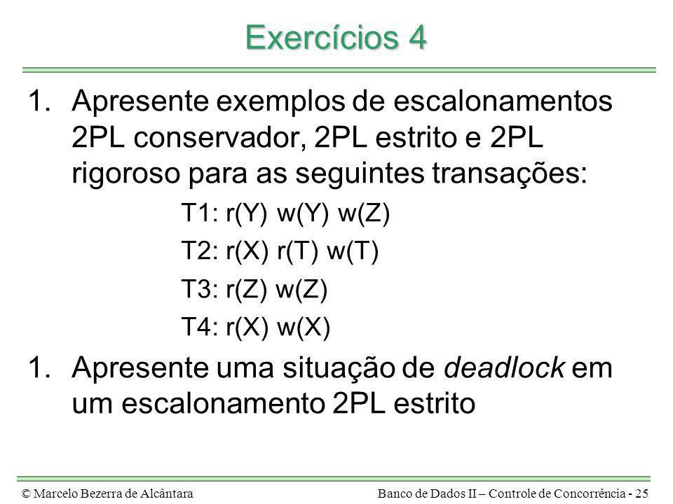 © Marcelo Bezerra de AlcântaraBanco de Dados II – Controle de Concorrência - 25 Exercícios 4 1.Apresente exemplos de escalonamentos 2PL conservador, 2