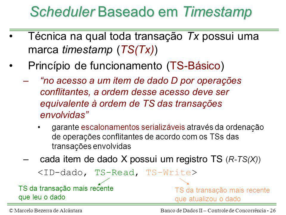 © Marcelo Bezerra de AlcântaraBanco de Dados II – Controle de Concorrência - 26 Scheduler Baseado em Timestamp Técnica na qual toda transação Tx possu
