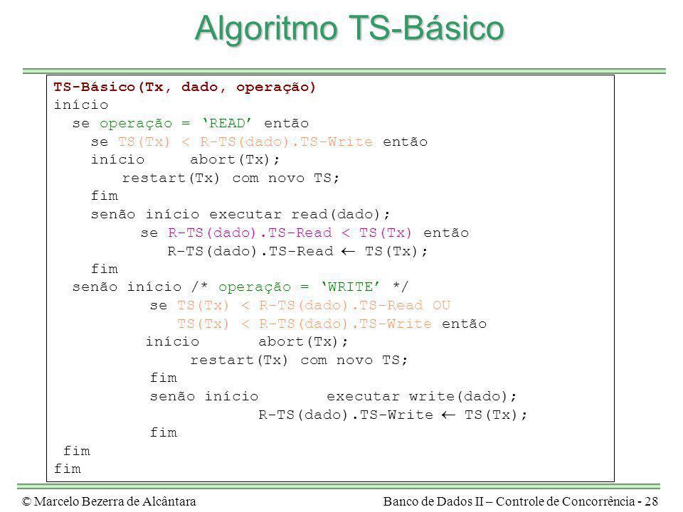 © Marcelo Bezerra de AlcântaraBanco de Dados II – Controle de Concorrência - 28 Algoritmo TS-Básico TS-Básico(Tx, dado, operação) início se operação =