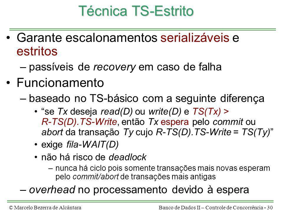 © Marcelo Bezerra de AlcântaraBanco de Dados II – Controle de Concorrência - 30 Técnica TS-Estrito Garante escalonamentos serializáveis e estritos –pa