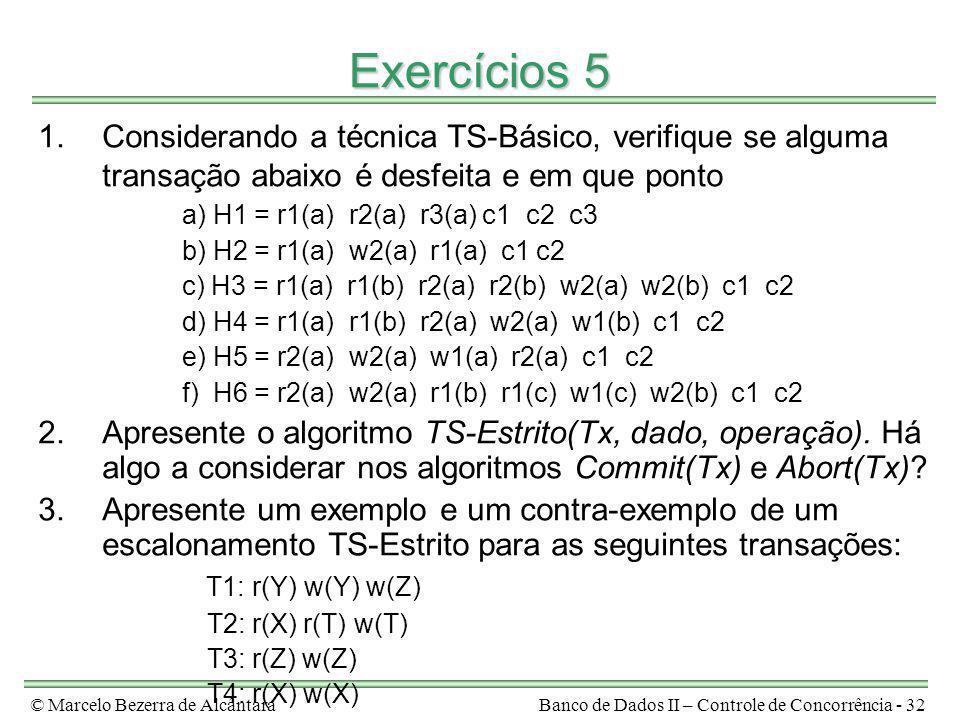 © Marcelo Bezerra de AlcântaraBanco de Dados II – Controle de Concorrência - 32 Exercícios 5 1.Considerando a técnica TS-Básico, verifique se alguma t
