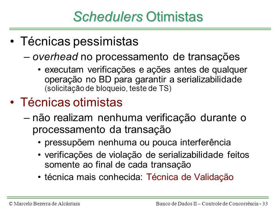 © Marcelo Bezerra de AlcântaraBanco de Dados II – Controle de Concorrência - 33 Schedulers Otimistas Técnicas pessimistas –overhead no processamento d