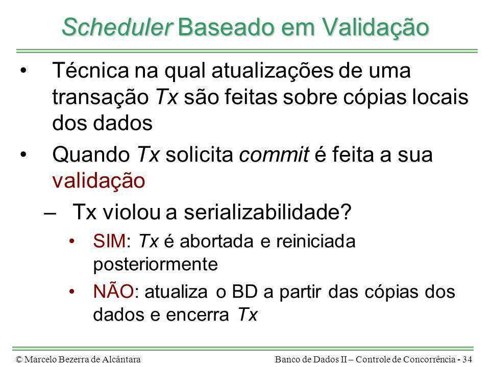 © Marcelo Bezerra de AlcântaraBanco de Dados II – Controle de Concorrência - 34 Scheduler Baseado em Validação Técnica na qual atualizações de uma tra