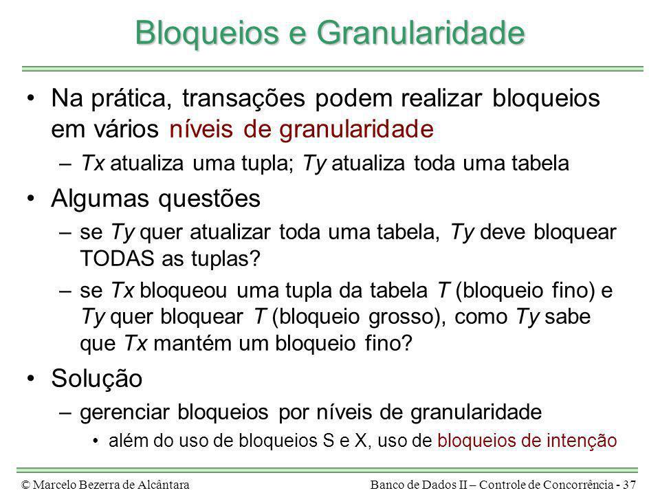 © Marcelo Bezerra de AlcântaraBanco de Dados II – Controle de Concorrência - 37 Bloqueios e Granularidade Na prática, transações podem realizar bloque