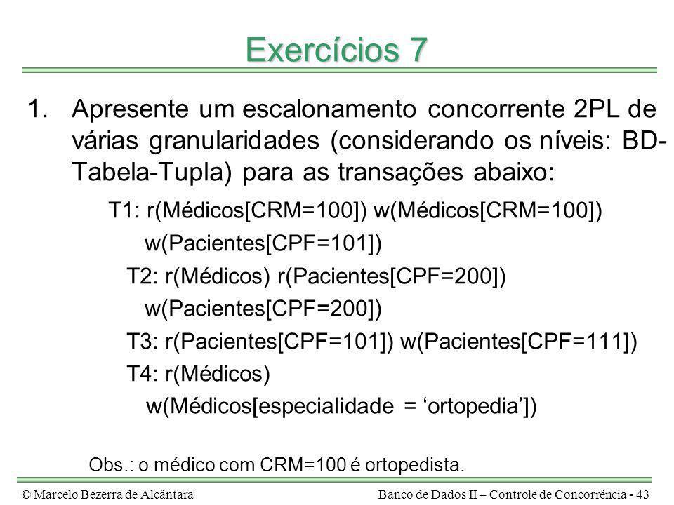 © Marcelo Bezerra de AlcântaraBanco de Dados II – Controle de Concorrência - 43 Exercícios 7 1.Apresente um escalonamento concorrente 2PL de várias gr
